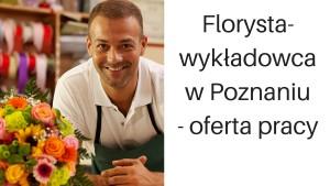 Florysta-wykładowca w Poznaniu- oferta pracy